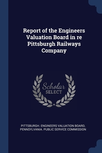 Книга под заказ: «Report of the Engineers Valuation Board in re Pittsburgh Railways Company»
