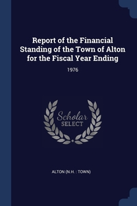 Книга под заказ: «Report of the Financial Standing of the Town of Alton for the Fiscal Year Ending»