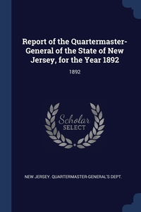 Report of the Quartermaster- General of the State of New Jersey, for the Year 1892: 1892, New Jersey. Quartermaster-General's Dept обложка-превью
