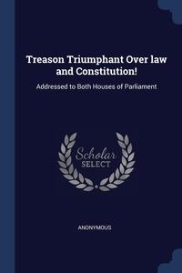 Книга под заказ: «Treason Triumphant Over law and Constitution!»