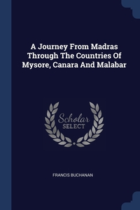 Книга под заказ: «A Journey From Madras Through The Countries Of Mysore, Canara And Malabar»