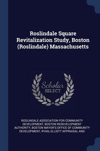Книга под заказ: «Roslindale Square Revitalization Study, Boston (Roslindale) Massachusetts»
