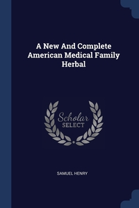 Книга под заказ: «A New And Complete American Medical Family Herbal»