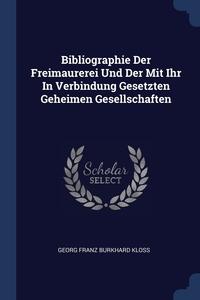 Книга под заказ: «Bibliographie Der Freimaurerei Und Der Mit Ihr In Verbindung Gesetzten Geheimen Gesellschaften»