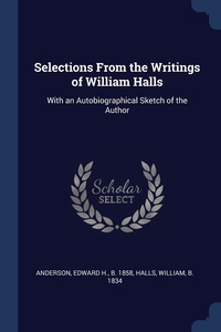 Книга под заказ: «Selections From the Writings of William Halls»
