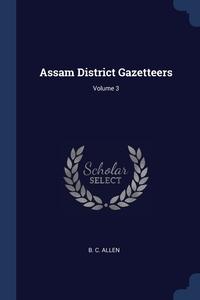Assam District Gazetteers; Volume 3, B. C. Allen обложка-превью
