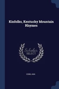 Книга под заказ: «Kinfolks, Kentucky Mountain Rhymes»