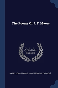 The Poems Of J. F. Myers, John Francis 1834- [from old cat Myers обложка-превью