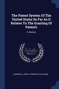 Книга под заказ: «The Patent System Of The United States So Far As It Relates To The Granting Of Patents»