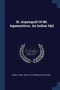 Книга под заказ: «St. Aspenquid Of Mt. Agamenticus. An Indian Idyl»