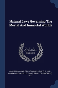 Книга под заказ: «Natural Laws Governing The Mortal And Immortal Worlds»