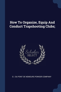 Книга под заказ: «How To Organize, Equip And Conduct Trapshooting Clubs;»