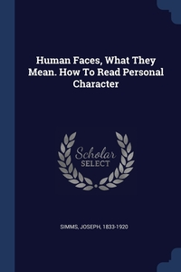 Книга под заказ: «Human Faces, What They Mean. How To Read Personal Character»