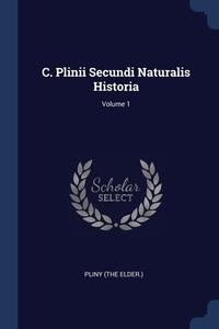 Книга под заказ: «C. Plinii Secundi Naturalis Historia; Volume 1»