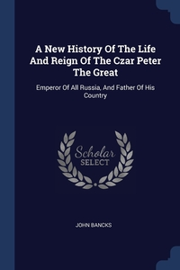 Книга под заказ: «A New History Of The Life And Reign Of The Czar Peter The Great»
