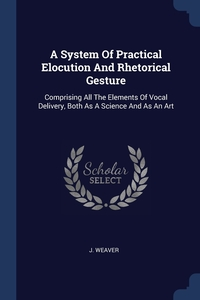 Книга под заказ: «A System Of Practical Elocution And Rhetorical Gesture»