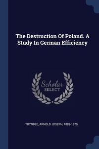 Книга под заказ: «The Destruction Of Poland. A Study In German Efficiency»