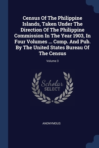 Книга под заказ: «Census Of The Philippine Islands, Taken Under The Direction Of The Philippine Commission In The Year 1903, In Four Volumes ... Comp. And Pub. By The United States Bureau Of The Census; Volume 3»