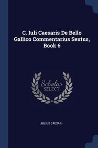 C. Iuli Caesaris De Bello Gallico Commentarius Sextus, Book 6, Julius Caesar обложка-превью