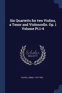 Книга под заказ: «Six Quartetts for two Violins, a Tenor and Violoncello. Op. 1 Volume Pt.1-4»