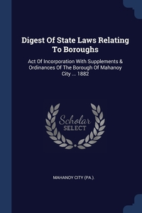 Книга под заказ: «Digest Of State Laws Relating To Boroughs»
