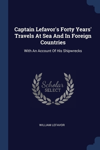 Книга под заказ: «Captain Lefavor's Forty Years' Travels At Sea And In Foreign Countries»