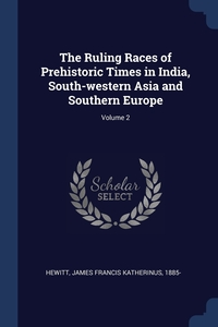 Книга под заказ: «The Ruling Races of Prehistoric Times in India, South-western Asia and Southern Europe; Volume 2»