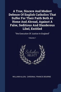 Книга под заказ: «A True, Sincere And Modest Defence Of English Catholics That Suffer For Their Faith Both At Home And Abroad, Against A False, Seditious And Slanderous Libel, Entitled»