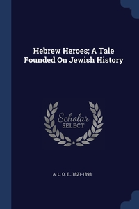 Hebrew Heroes; A Tale Founded On Jewish History, 1821-1893 A. L. O. E. обложка-превью