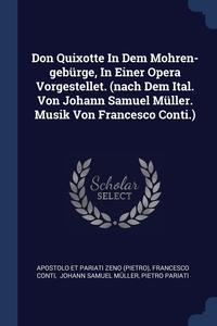 Книга под заказ: «Don Quixotte In Dem Mohren-gebürge, In Einer Opera Vorgestellet. (nach Dem Ital. Von Johann Samuel Müller. Musik Von Francesco Conti.)»