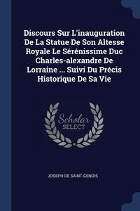 Книга под заказ: «Discours Sur L'inauguration De La Statue De Son Altesse Royale Le Sérénissime Duc Charles-alexandre De Lorraine ... Suivi Du Précis Historique De Sa Vie»