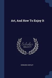 Книга под заказ: «Art, And How To Enjoy It»