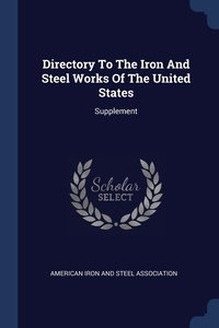 Книга под заказ: «Directory To The Iron And Steel Works Of The United States»