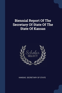 Книга под заказ: «Biennial Report Of The Secretary Of State Of The State Of Kansas»