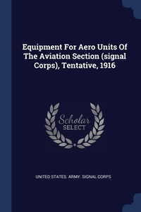 Equipment For Aero Units Of The Aviation Section (signal Corps), Tentative, 1916, United States. Army. Signal Corps обложка-превью