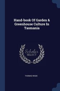 Книга под заказ: «Hand-book Of Garden & Greenhouse Culture In Tasmania»