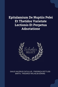 Книга под заказ: «Epitalamium De Nuptiis Pelei Et Thetidos Varietate Lectionis Et Perpetua Adnotatione»