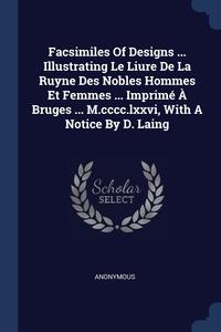 Книга под заказ: «Facsimiles Of Designs ... Illustrating Le Liure De La Ruyne Des Nobles Hommes Et Femmes ... Imprimé À Bruges ... M.cccc.lxxvi, With A Notice By D. Laing»