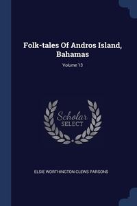Книга под заказ: «Folk-tales Of Andros Island, Bahamas; Volume 13»