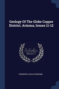 Книга под заказ: «Geology Of The Globe Copper District, Arizona, Issues 11-12»