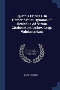 Книга под заказ: «Epistola Critica I. In Homeridarum Hymnos Et Hesiodus Ad Virum Clarissimum Ludov. Casp. Valckenarium»