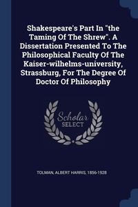 """Книга под заказ: «Shakespeare's Part In """"the Taming Of The Shrew"""". A Dissertation Presented To The Philosophical Faculty Of The Kaiser-wilhelms-university, Strassburg, For The Degree Of Doctor Of Philosophy»"""