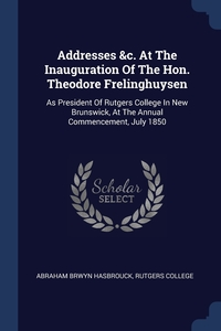 Книга под заказ: «Addresses &c. At The Inauguration Of The Hon. Theodore Frelinghuysen»