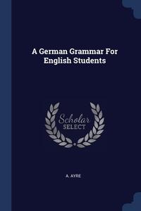 Книга под заказ: «A German Grammar For English Students»