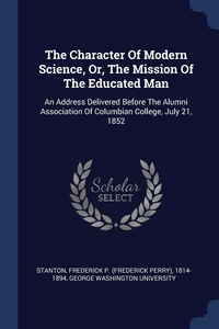 Книга под заказ: «The Character Of Modern Science, Or, The Mission Of The Educated Man»