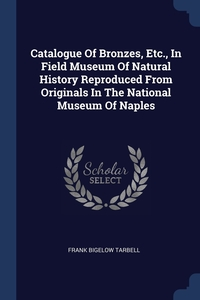 Книга под заказ: «Catalogue Of Bronzes, Etc., In Field Museum Of Natural History Reproduced From Originals In The National Museum Of Naples»