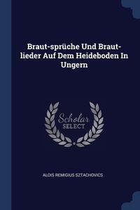 Книга под заказ: «Braut-sprüche Und Braut-lieder Auf Dem Heideboden In Ungern»