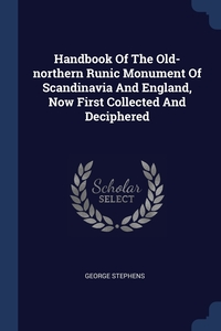 Книга под заказ: «Handbook Of The Old-northern Runic Monument Of Scandinavia And England, Now First Collected And Deciphered»