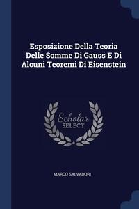 Книга под заказ: «Esposizione Della Teoria Delle Somme Di Gauss E Di Alcuni Teoremi Di Eisenstein»