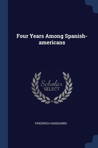Книга под заказ: «Four Years Among Spanish-americans»